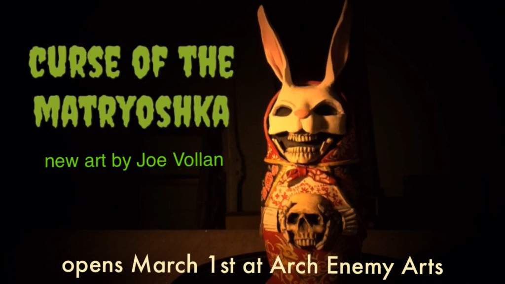 The Curse of The Matryoshka -Arch Enemy Arts: March 1st – 23rd, 2019​